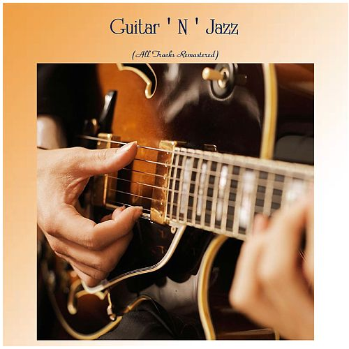 Guitar ' N ' Jazz (All Tracks Remastered) by Wes Montgomery, Joe Pass, Kenny Burrell, Jim Hall Trio, Grant Green, Herb Ellis, Barney Kessel, Charlie Byrd, Tal Farlow, Jimmy Raney Quartet, Billy Bauer, Al Caiola, Tony Mottola, Johnny Smith, Freddie Green, The Montgomery Brothers, Tiny Grimes