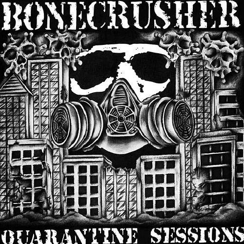 The Quarantine Sessions by Bone Crusher
