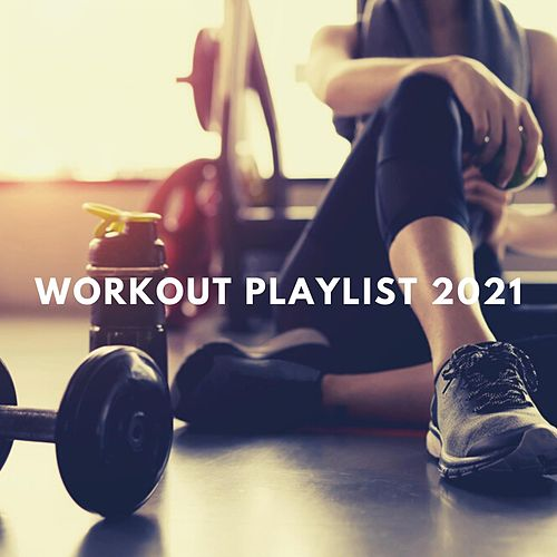 Workout Playlist 2021 by Various Artists
