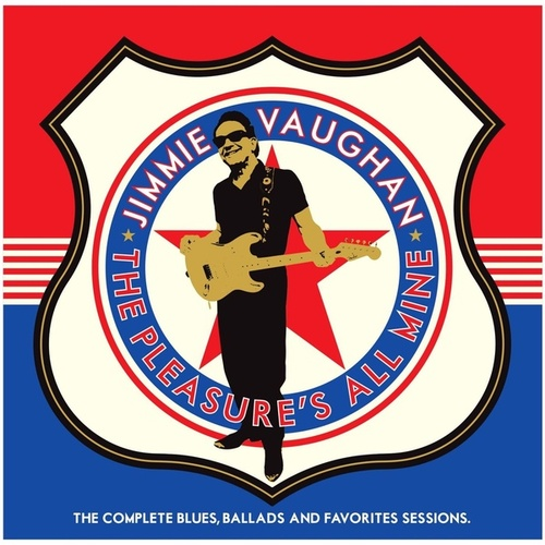 The Pleasure's All Mine: The Complete Blues, Ballads and Favorites Sessions by Jimmie Vaughan