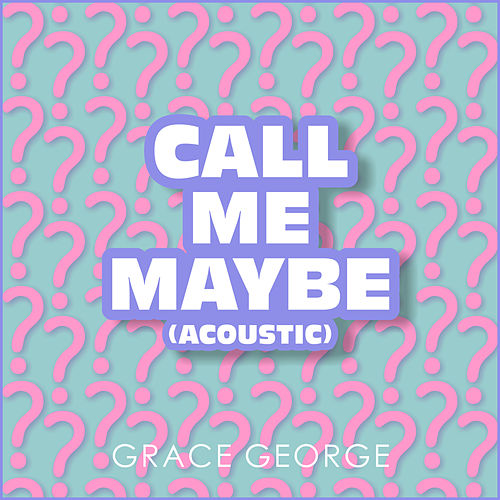 Call Me Maybe (Acoustic) von Grace George