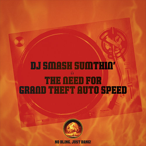 The Need for Grand Theft Auto Speed by Dj Smash Sumthin