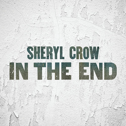 In The End de Sheryl Crow