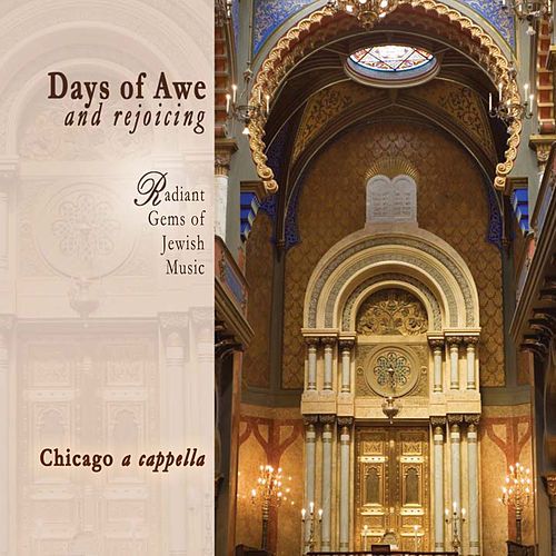 Days of Awe and Rejoicing: Radiant Gems of Jewish Music by Chicago A Cappella