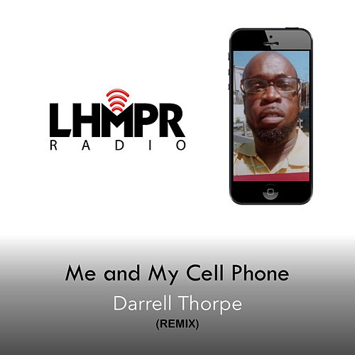 Me and My Cell Phone (Remix) by Darrell Thorpe