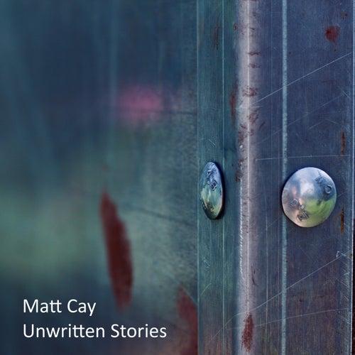 Unwritten Stories von Matt Cay