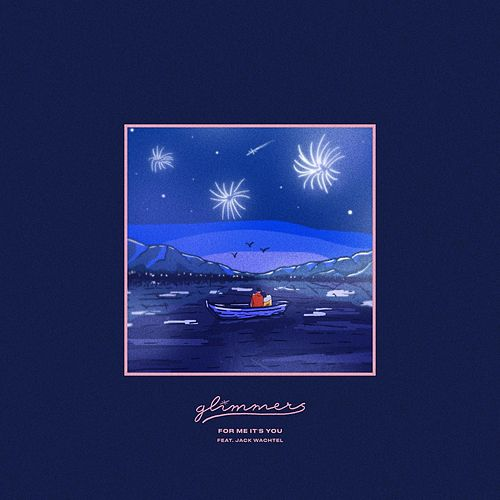 For Me It's You (feat. Jack Wachtel) by The Glimmers