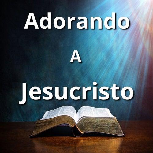 Adorando a Jesucristo de Abraham Velazquez, Danny Berrios, Jacobo Ramos, Persis Melo, Rocio Crooke, Rosa Karina, Tercer Cielo