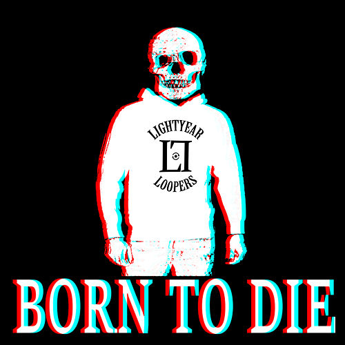 Born To Die by Lightyear Loopers