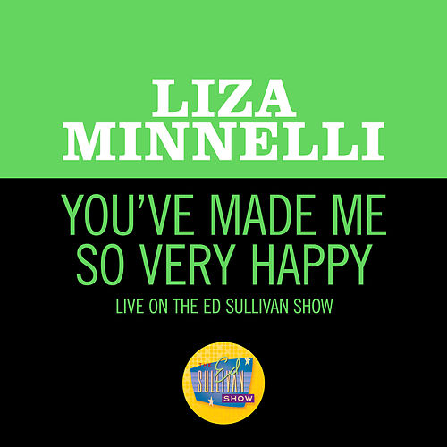 You've Made Me So Very Happy (Live On The Ed Sullivan Show, May 18, 1969) by Liza Minnelli