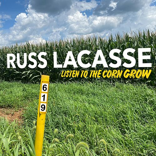 Listen to the Corn Grow by Russ Lacasse