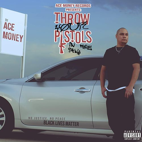 Throw Your Pistols in the Sky by Ace Money