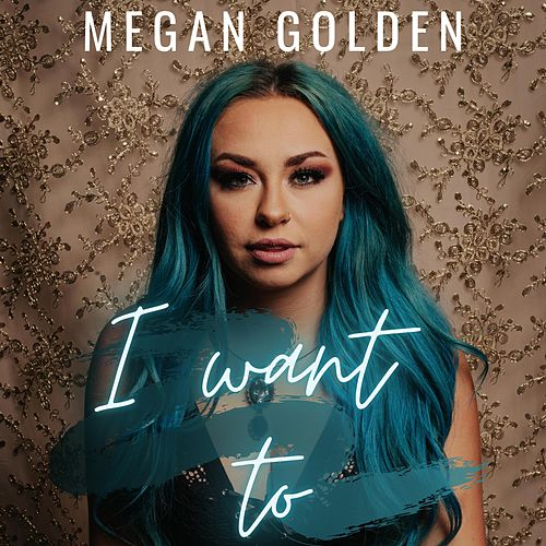 I Want To by Megan Golden