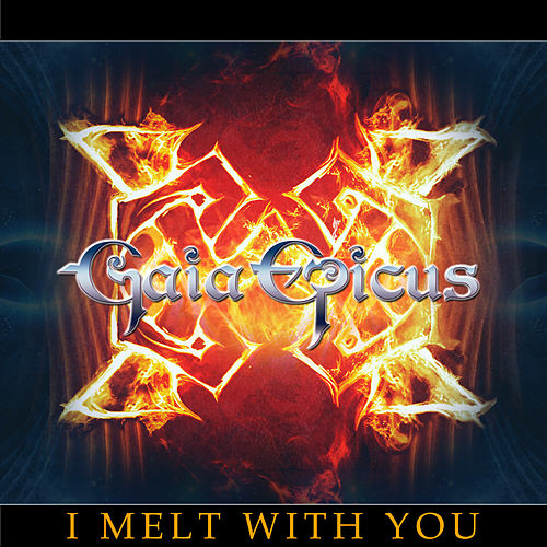 I Melt With You by Gaia Epicus