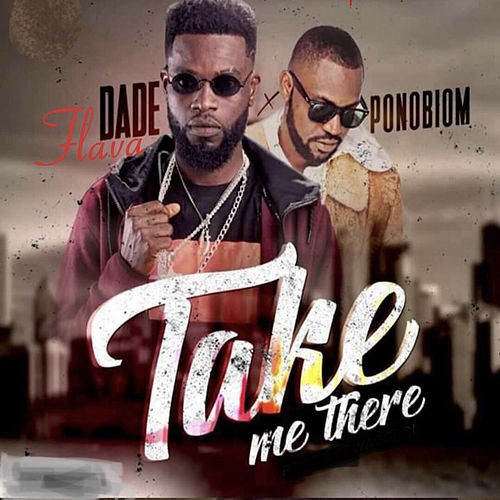 Take Me There by Dade flava