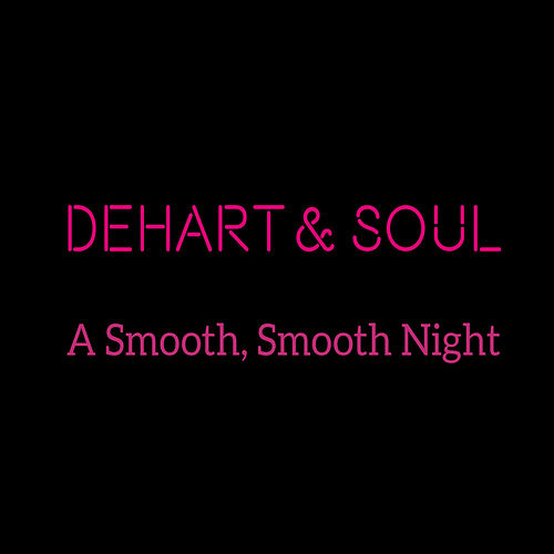 A Smooth, Smooth Night by DeHart