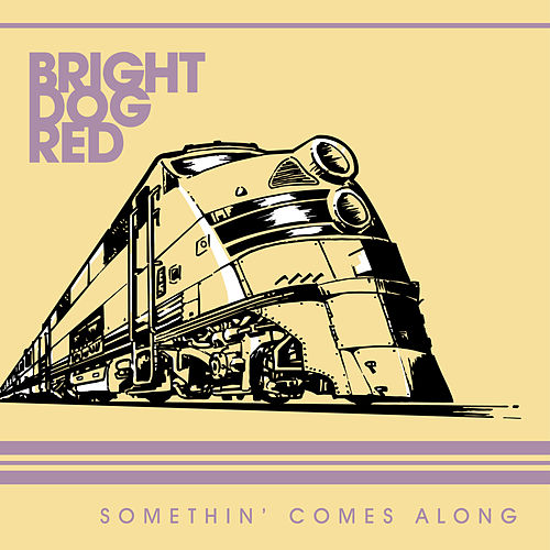 Somethin' Comes Along by Bright Dog Red