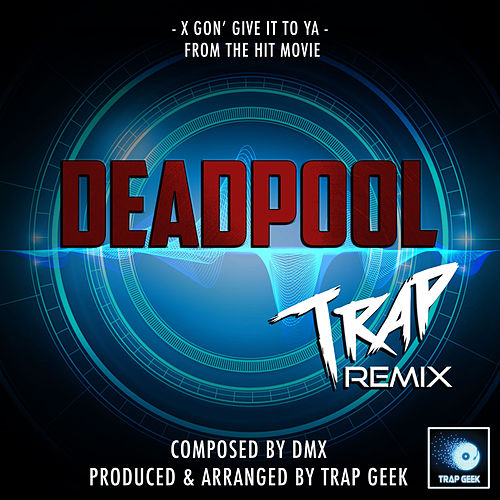 X Gon' Give It To Ya (From 'Deadpool') (Trap Remix) di Trap Geek