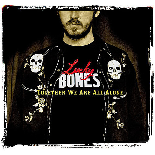 Together We Are All Alone by Lucky Bones