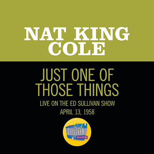 Just One Of Those Things (Live On The Ed Sullivan Show, April 13, 1958) de Nat King Cole