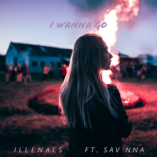I Wanna Go by Illenals