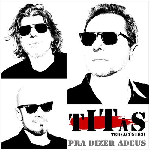 Pra Dizer Adeus (Trio Acústico) by Titãs