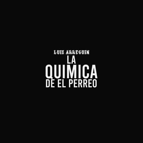 La Quimica del Perreo by Luiz Arreguin