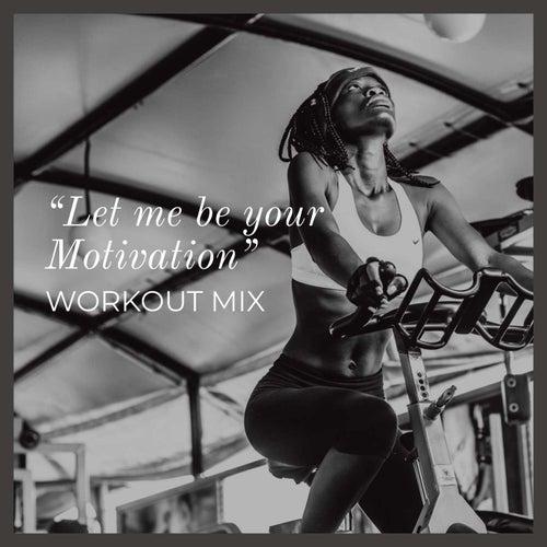 Let Me Be Your Motivation - Workout Mix de Sympton X Collective