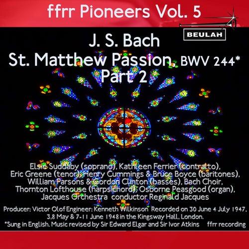 Ffrr Pioneers, Vol. 5: J. S. Bach - St. Matthew Passion, BWV 244, Pt. 2 by Reginald Jacques
