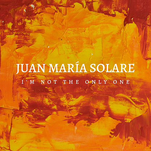 I'm Not the Only One von Juan María Solare