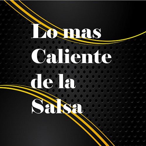 Lo Mas Caliente de la Salsa by Raulin Rosendo, Ray Barretto, Ray De La Paz, Rey Ruiz, Rubén Blades, Simon Perez, Tito Rojas