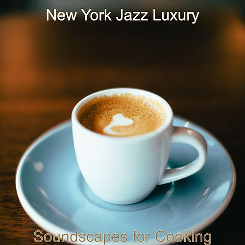 Soundscapes for Cooking de New York Jazz Luxury