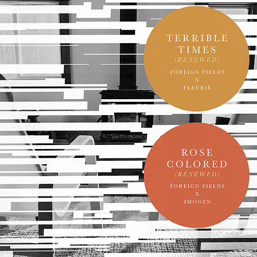 Terrible Times (Renewed) / Rose Colored (Renewed) by Foreign Fields