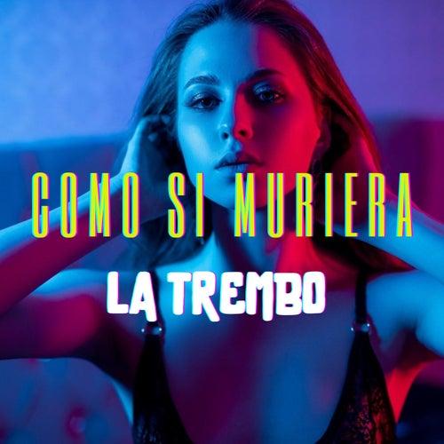 Como Si Muriera by La Trembo
