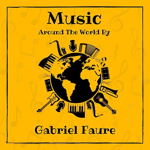 Music Around the World by Gabriel Fauré de Gabriel Fauré