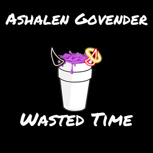 Wasted Time (Freestyle) by Ashalen Govender