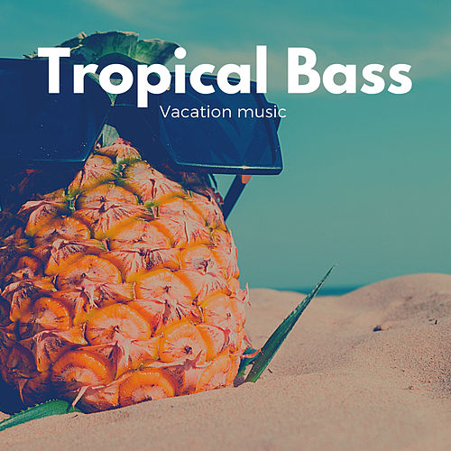 Vacation Music by Tropical Bass