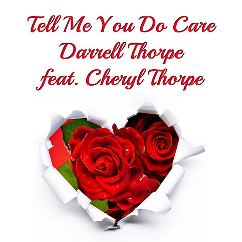 Tell Me You Do Care by Darrell Thorpe
