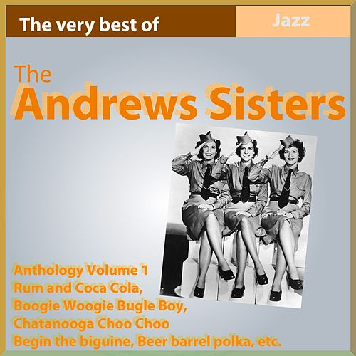 The Andrews Sisters Anthology, Vol. 1 (The Very Best Of) by The Andrews Sisters