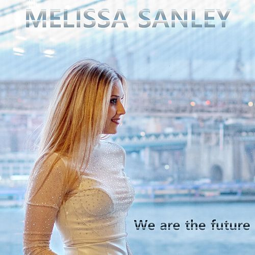 We Are the Future by Melissa Sanley