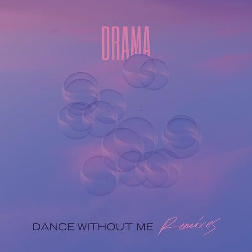 Dance Without Me (Remixes) von D rama
