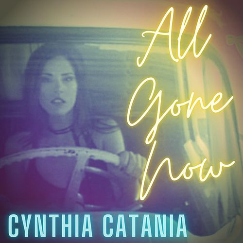 All Gone Now (Remastered) by Cynthia Catania