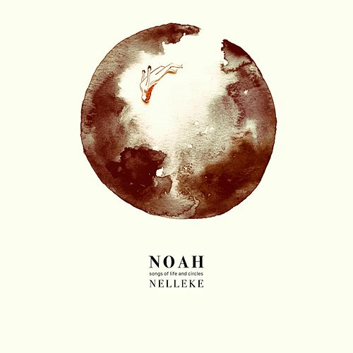 Noah (Songs of Life and Circles) by Nelleke