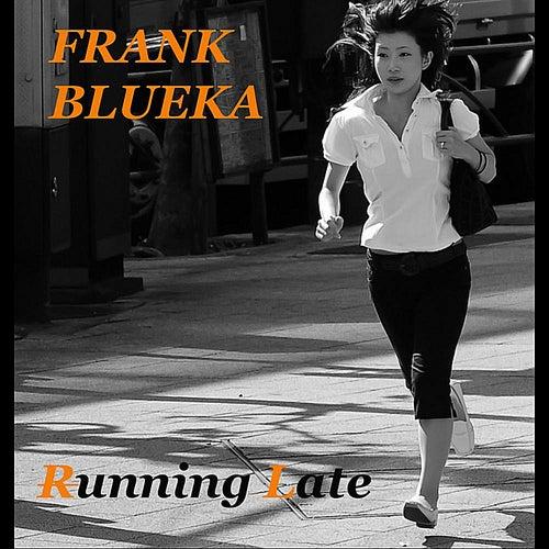 Running Late de Frank Blueka