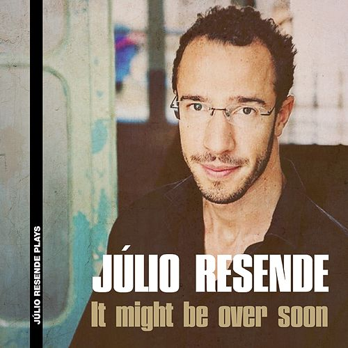 IT MIGHT BE OVER SOON de Júlio Resende