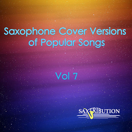 Saxophone Cover Versions of Popular Songs, Vol. 7 by Saxtribution