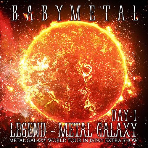 LEGEND – METAL GALAXY [DAY 1] by BABYMETAL