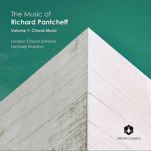 The Music of Richard Pantcheff, Vol. 1: Choral Music di London Choral Sinfonia