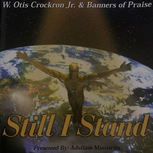 Still I Stand by W. Otis Crockron  Jr.