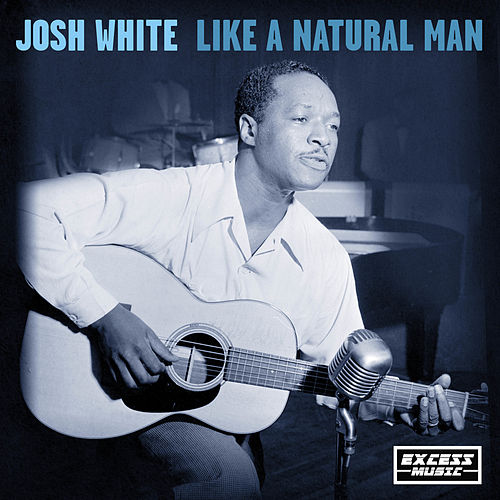 Like A Natural Man by Josh White